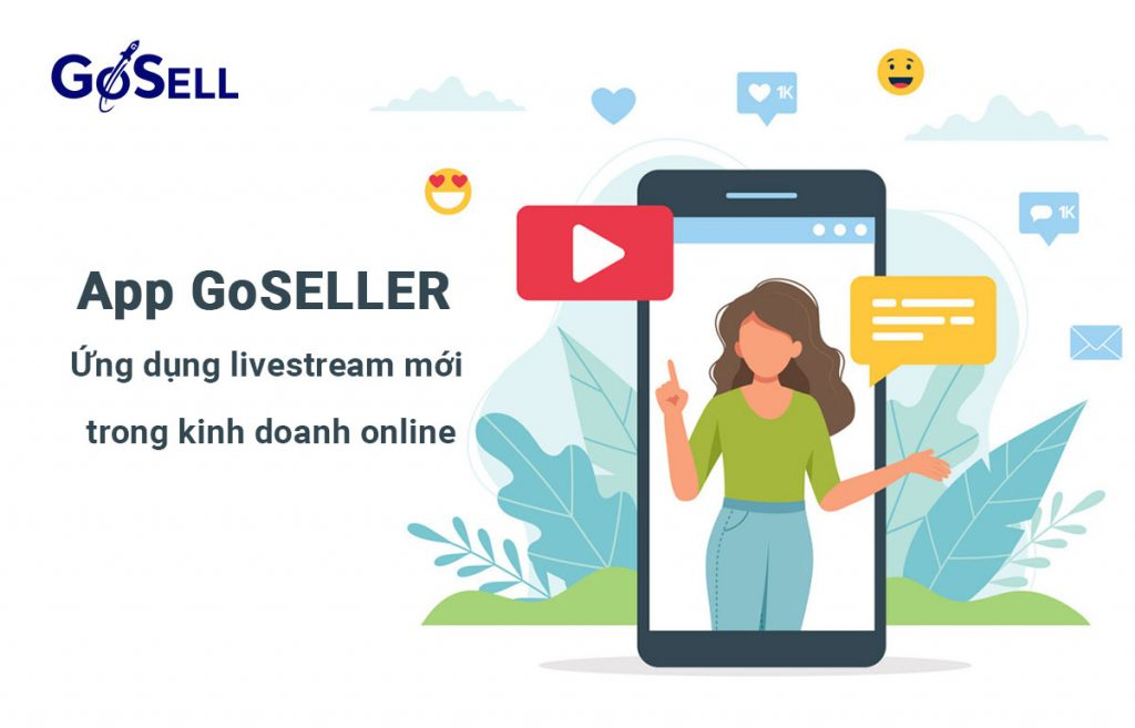 App GoSELLER - Ứng dụng livestream mới trong kinh doanh online