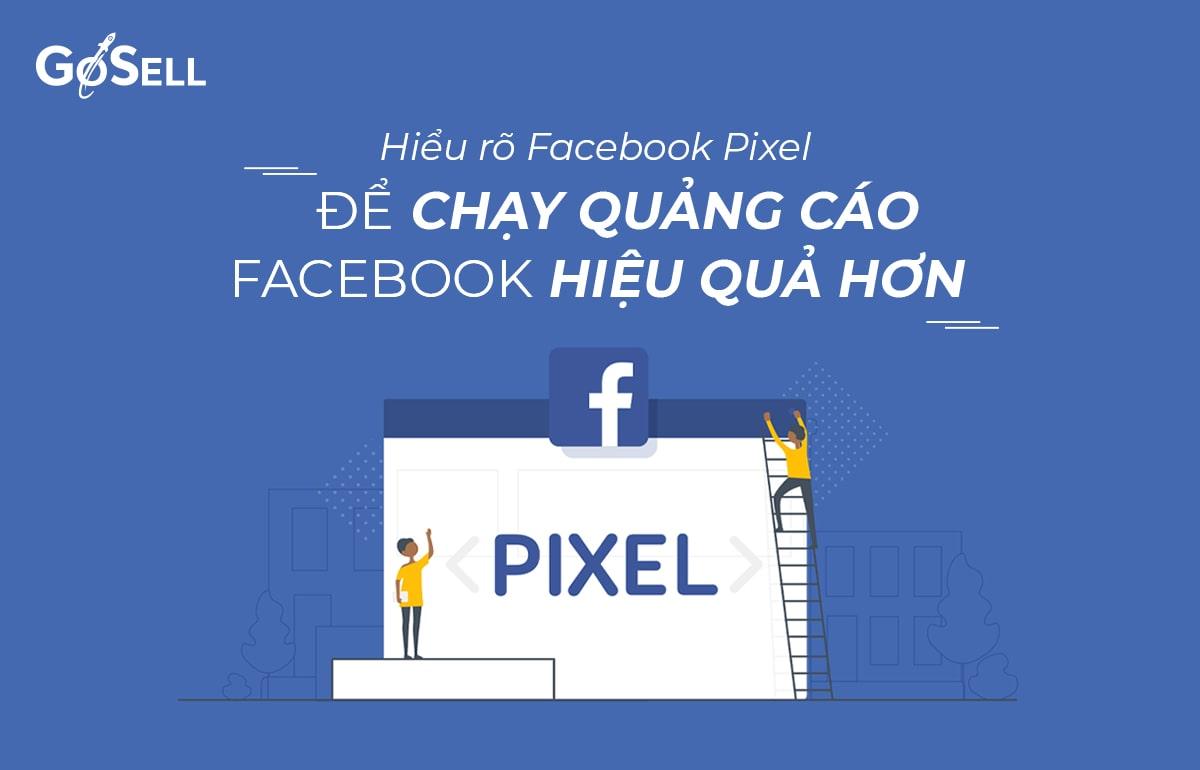 Hiểu rõ Facebook Pixel để chạy quảng cáo Facebook hiệu quả hơn