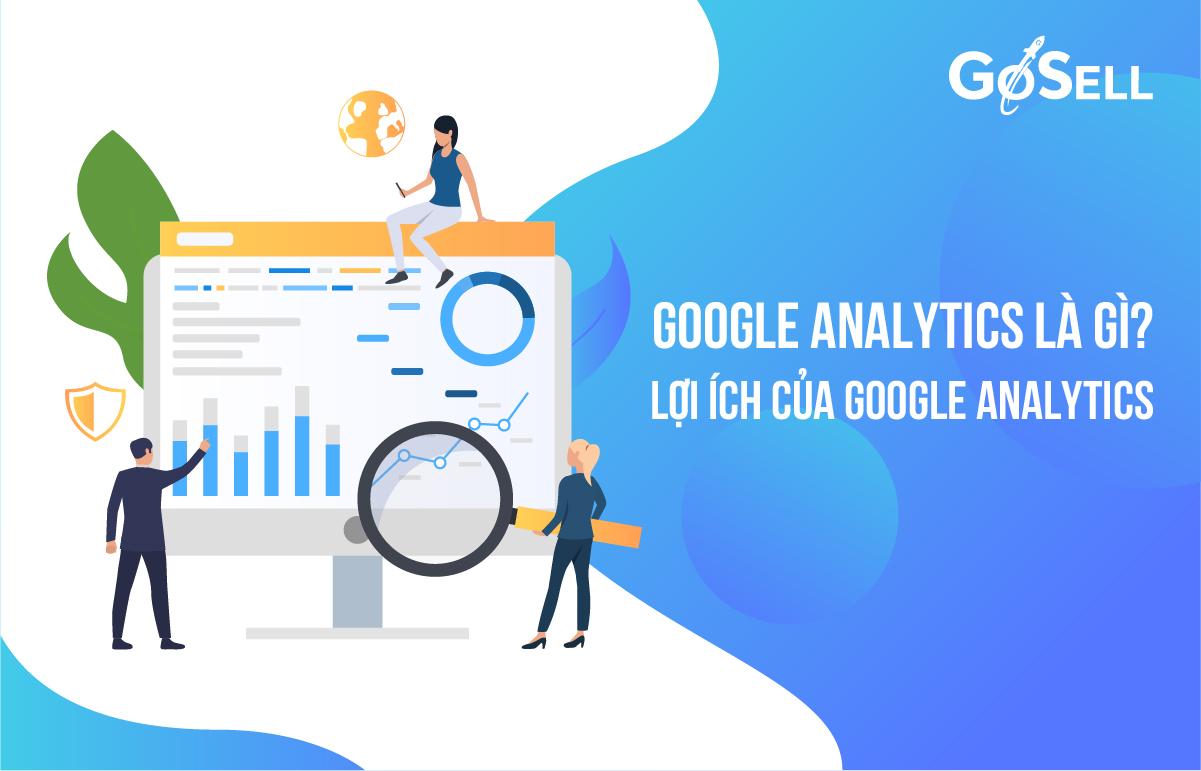 Google Analytics là gì, lợi ích của Google Analytics