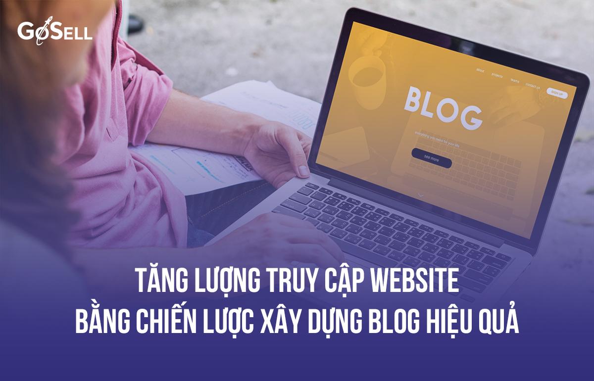 Tăng lượng truy cập website bằng chiến lược xây dựng blog hiệu quả