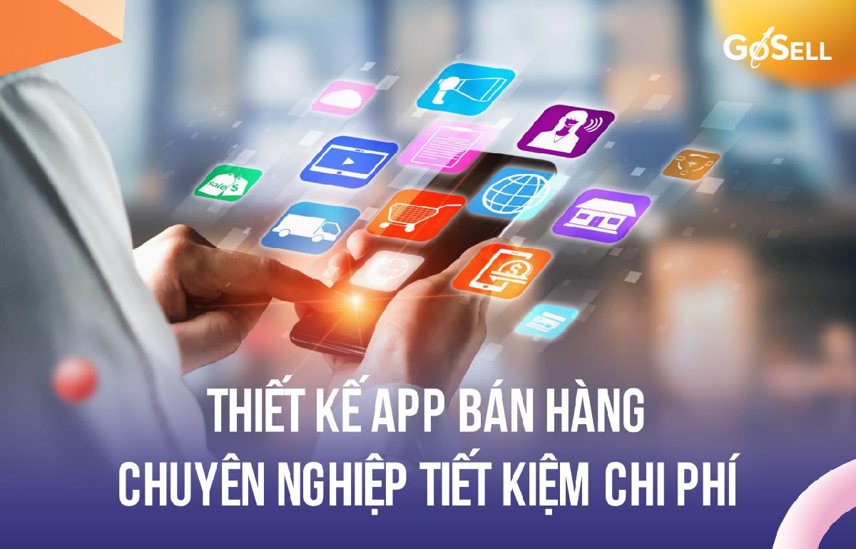 Thiết kế app bán hàng chuyên nghiệp, tiết kiệm chi phí