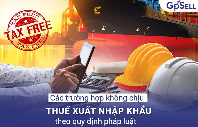 Các trường hợp không chịu thuế xuất nhập khẩu theo quy định pháp luật