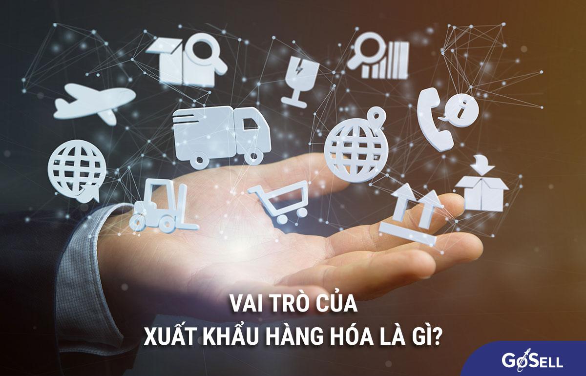 Vai trò của xuất khẩu hàng hóa là gì?