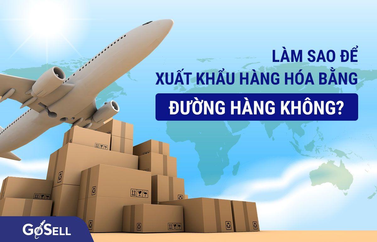 Xuất khẩu hàng hóa bằng đường hàng không
