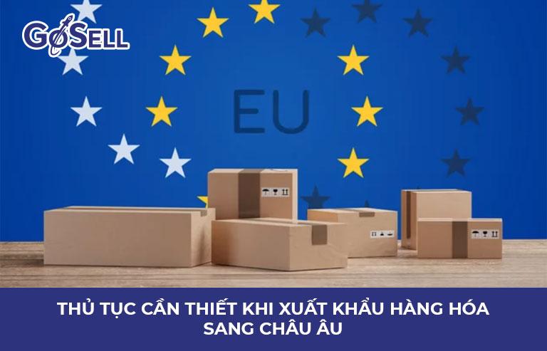 Thủ tục cần thiết khi xuất khẩu hàng hóa sang châu Âu