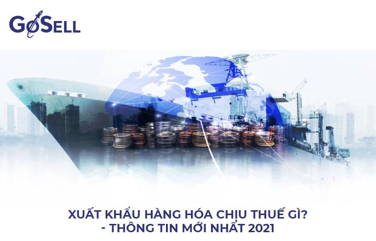 Xuất khẩu hàng hóa chịu thuế gì