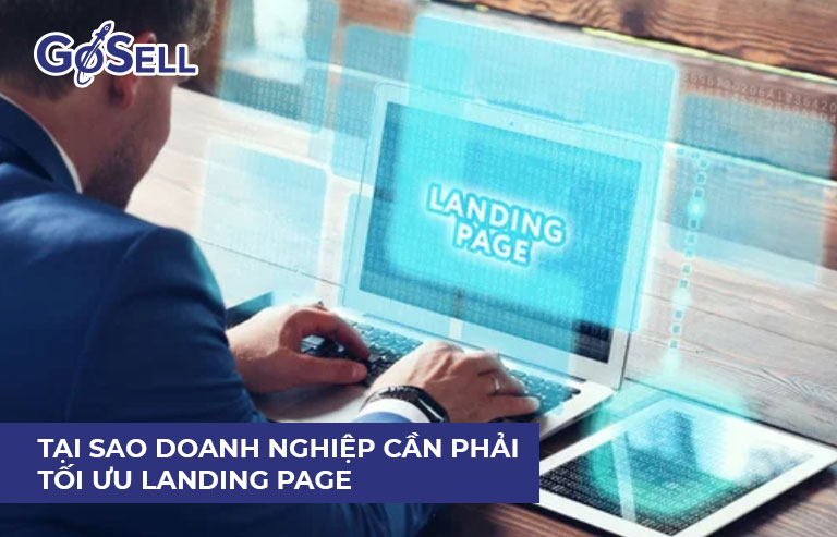 Tại sao doanh nghiệp cần phải tối ưu landing page