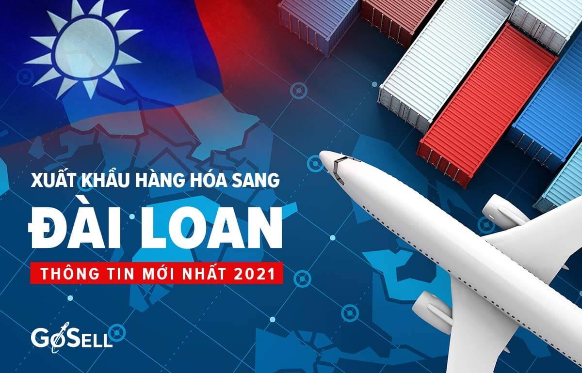 Xuất khẩu hàng hóa sang Đài Loan thông tin mới nhất 2021