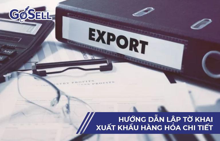 Hướng dẫn lập tờ khai xuất khẩu hàng hóa chi tiết
