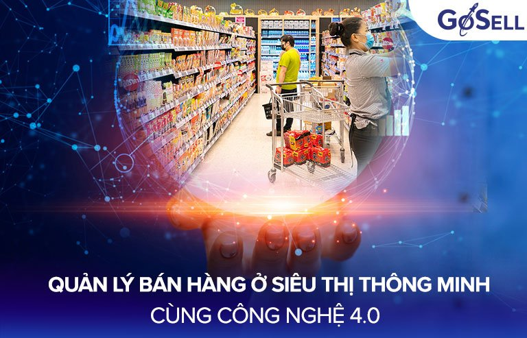 Quản lý bán hàng ở siêu thị thông minh hơn cùng công nghệ 4.0