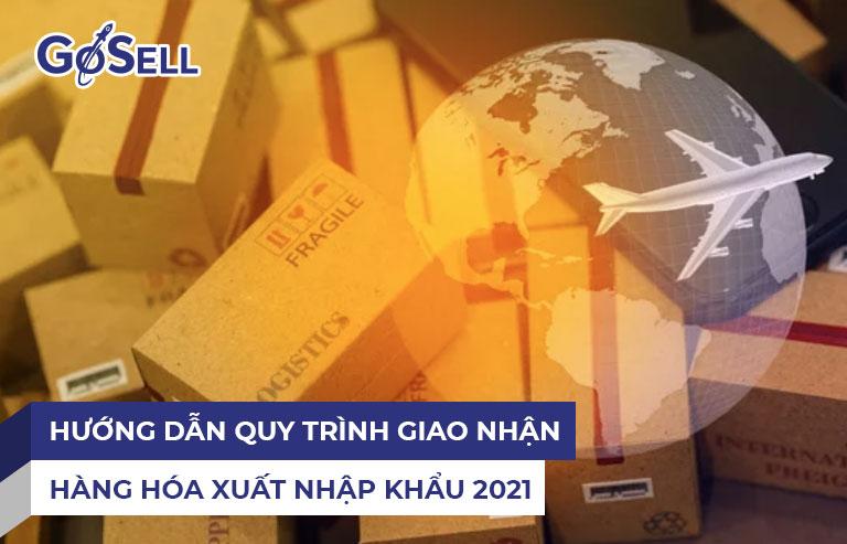 Hướng dẫn quy trình giao nhận hàng hóa xuất nhập khẩu 2021