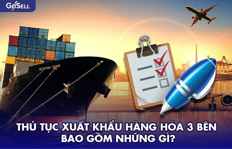 Thủ tục xuất khẩu hàng hóa 3 bên bao gồm những gì?