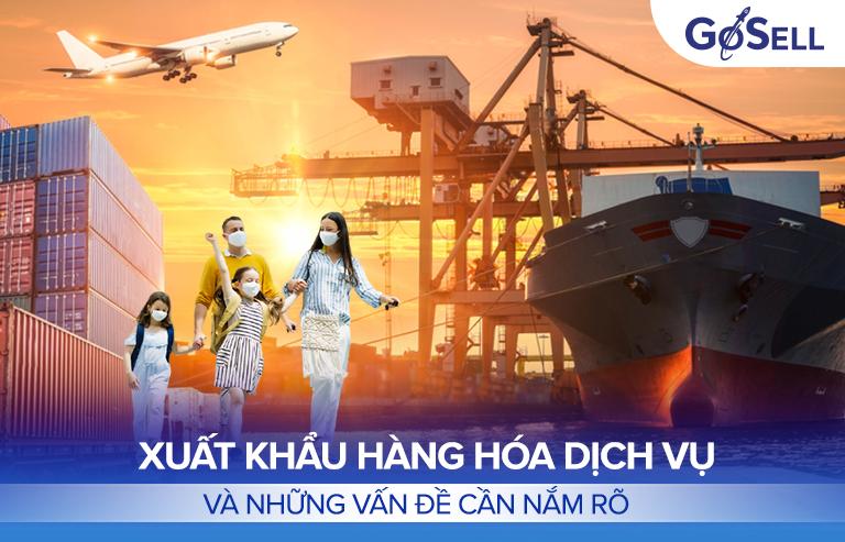 Xuất khẩu hàng hóa dịch vụ và những vấn đề cần nắm rõ